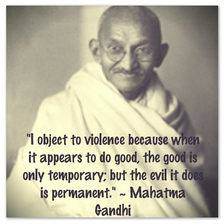 I object to violence because when it appears to do by ...