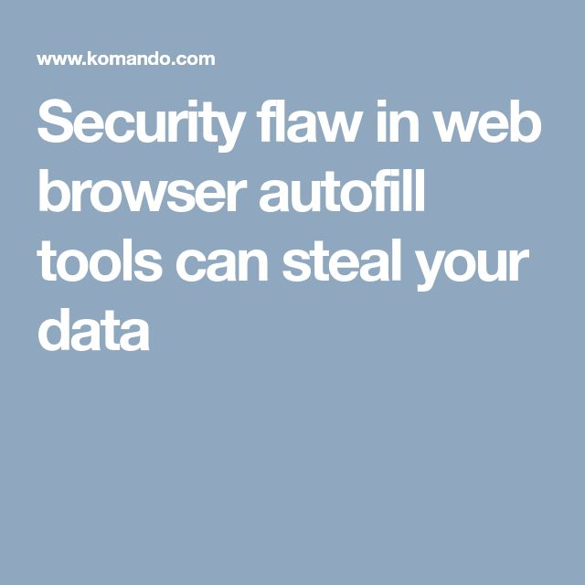 Security flaw in web browser autofill tools can steal your data