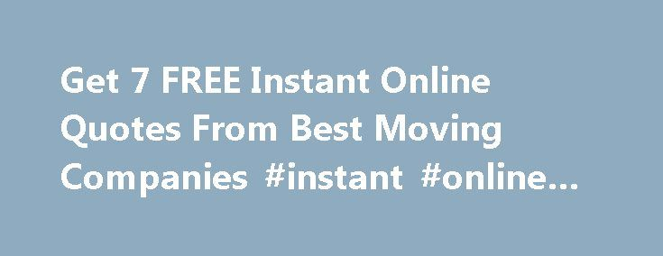 Get 7 FREE Instant Online Quotes From Best Moving Companies #instant #online #quotes http://wichita.remmont.com/get-7-free-instant-online-quotes-from-best-moving-companies-instant-online-quotes/  # Fill Out 1 Quick Form and Get Up To 7 Free Moving Quotes From Top USA Moving Companies When you get several competing moving companies to bid for your upcoming move, you save up to 35%! We have partnered with the top movers to help you have a stress-free experience without the ever increasing…