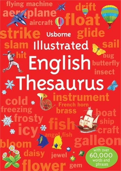 A clearly presented children's thesaurus with colourful illustrations and helpful suggestions for alternative words to inspire creative writing.  http://www.usborne.com/catalogue/book/1~ED~EDD~8839/illustrated-english-thesaurus.aspx  #Usborne #children #books #writing #words #English #Thesaurus #creative #school #learn #new #January #2015
