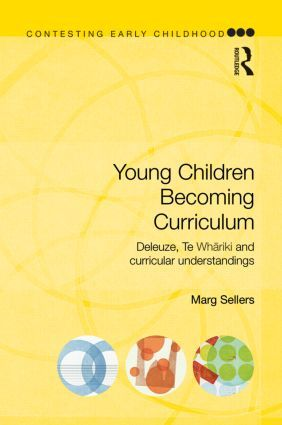 Young Children Becoming Curriculum: Deleuze, Te Whariki and curricular understandings (Paperback) book cover