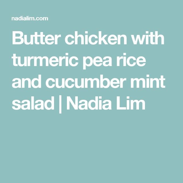 Butter chicken with turmeric pea rice and cucumber mint salad | Nadia Lim