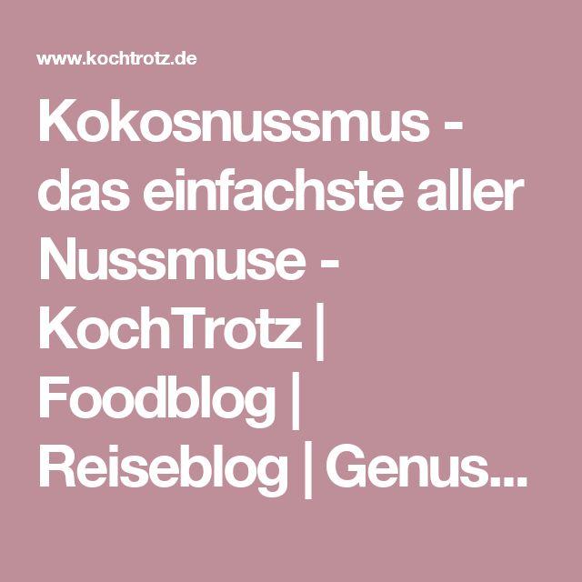 Kokosnussmus - das einfachste aller Nussmuse - KochTrotz | Foodblog | Reiseblog | Genuss trotz Einschränkungen