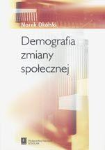 Wydawnictwo Naukowe Scholar :: :: DEMOGRAFIA ZMIANY SPOŁECZNEJ Przepraszamy, nakład wyczerpany!