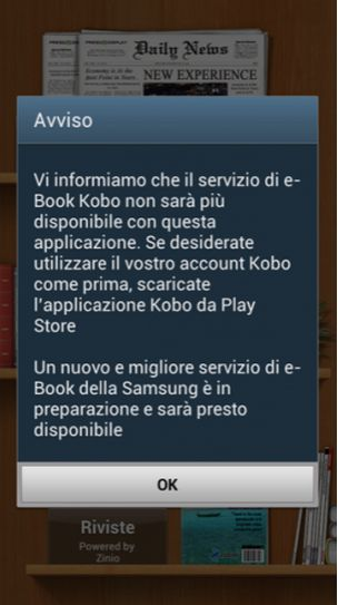 Samsung May Discontinue Kobo E-books - The Digital Reader has reported that some users of Samsung Android devices in Europe are getting a warning message when they open Samsung's own eReader app. The warning informs users that they need to download Kobo's app from the Google Play store if they want to continue reading the eBooks that they purchased for use in Samsung's e-reader app. [Click on Image Or Source on Top to See Full News]