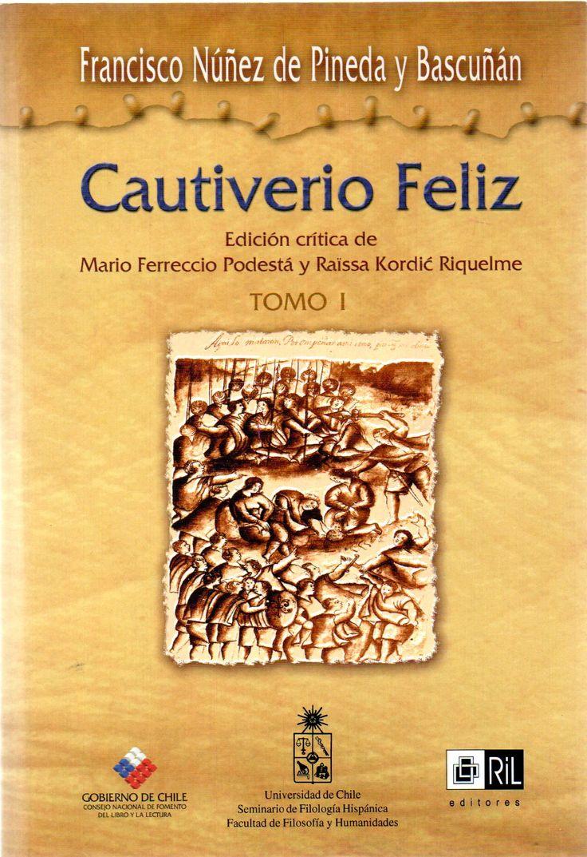 Cautiverio Feliz Autor: Núñez de Pineda y Bascuñán, Francisco, 1607-1682. Ril Editores 2001.
