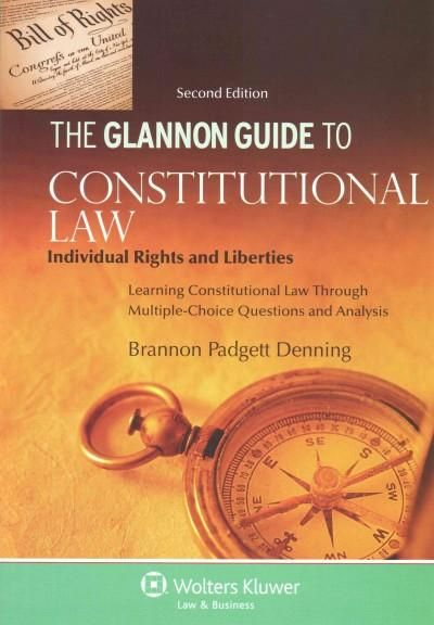 The Glannon Guide to Constitutional Law: Individual Rights and Liberties: Learning Constitutional Law Through Mul...