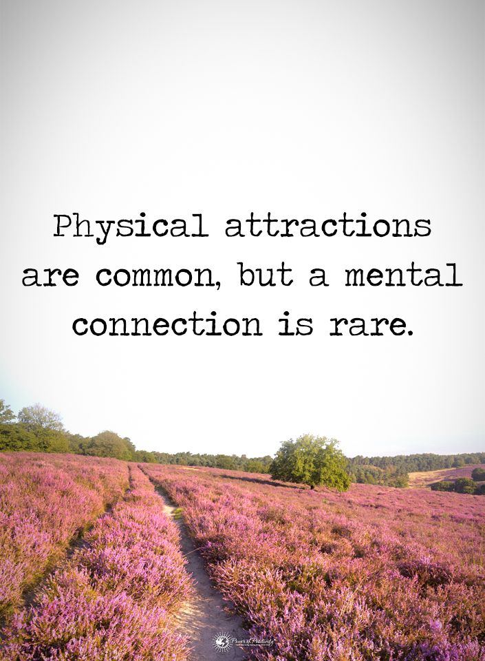 Physical attractions are common, but a mental connection is rare. #powerofpositivity #positivewords #positivethinking #inspirationalquote #motivationalquotes #quotes #life #love #hope #faith #respect #physical #attractions #common #mental #connection #rare