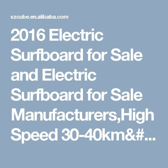 2016 Electric Surfboard for Sale and Electric Surfboard for Sale Manufacturers,High Speed 30-40km/h, View electric surfboard for sale, OEM Product Details from Cube (Shenzhen) Electronics Tech Co., Ltd. on Alibaba.com