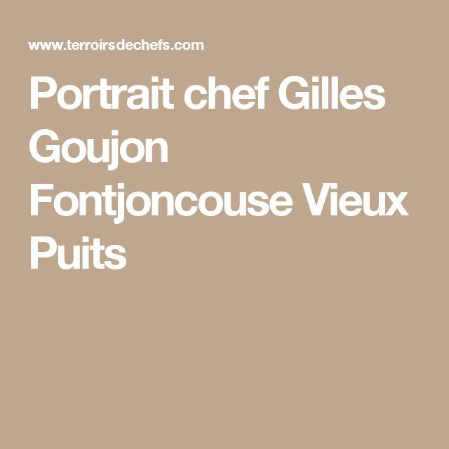 Portrait chef Gilles Goujon Fontjoncouse Vieux Puits