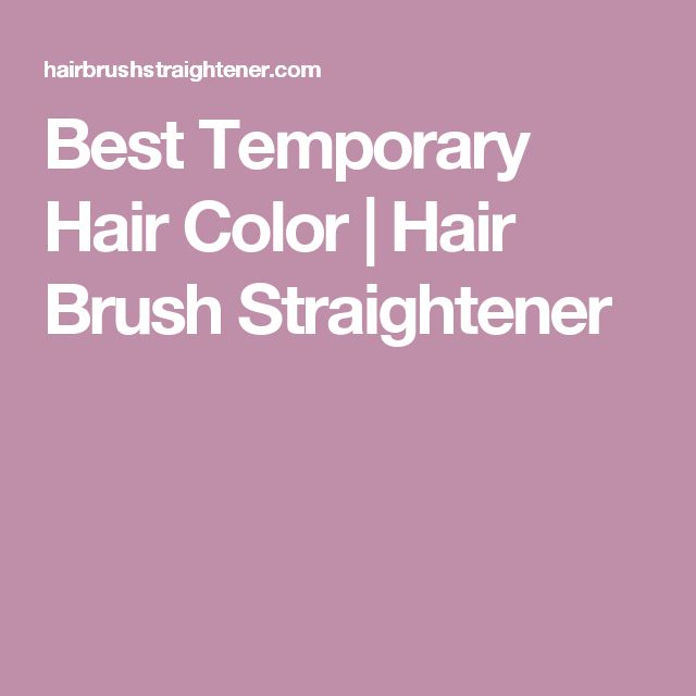 Best Temporary Hair Color | Hair Brush Straightener
