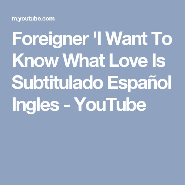 Foreigner 'I Want To Know What Love Is Subtitulado Español Ingles - YouTube