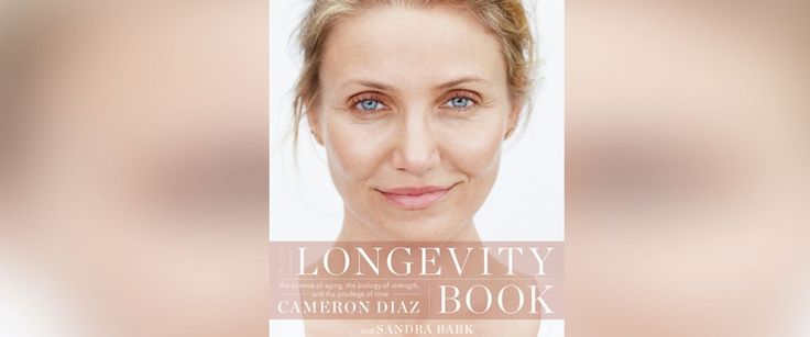 """The Longevity Book: The Science of Aging, The Biology of Strength, and the Privilege of Time"" by Cameron Diaz and Sandra Bark"