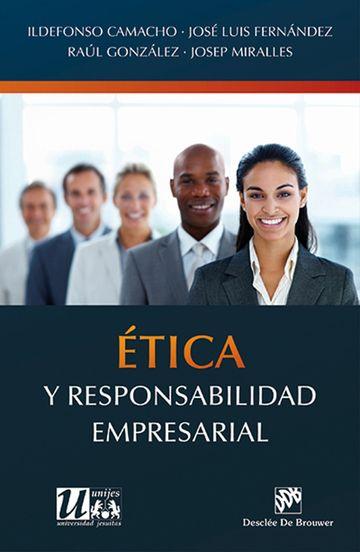 "Camacho Laraña, Ildefonso. ""Ética y responsabilidad empresarial"". Editorial Desclée de Brouwer, 2017.  Location: Ebrary Electronic Books"