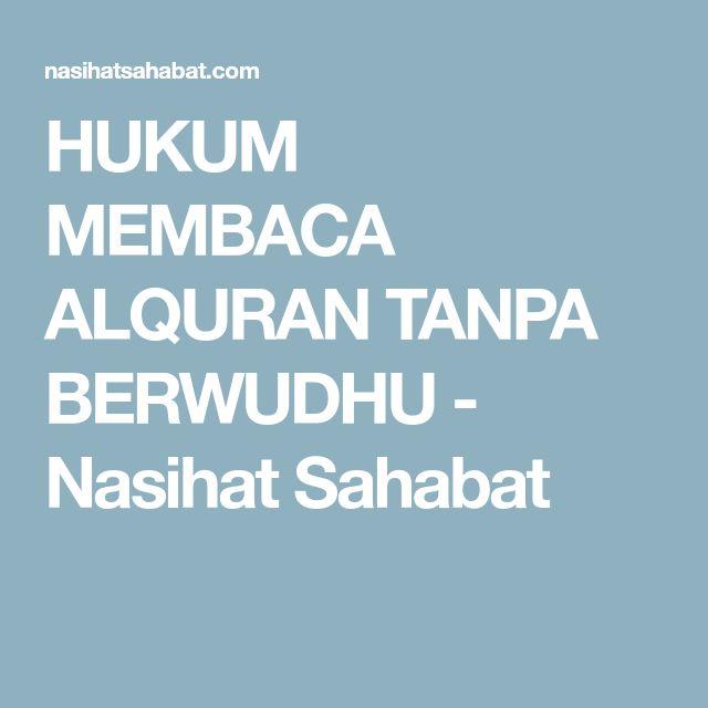 HUKUM MEMBACA ALQURAN TANPA BERWUDHU - Nasihat Sahabat
