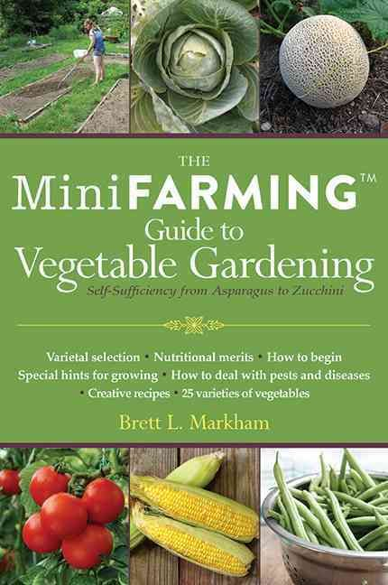 Make the most of your vegetable garden with Brett Markham, author Mini Farming: Self-Sufficiency on Acre . This comprehensive new handbook covers everything you need to know about maximizing and harve