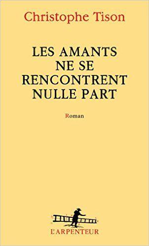 Amazon.fr - Les amants ne se rencontrent nulle part - Christophe Tison - Livres