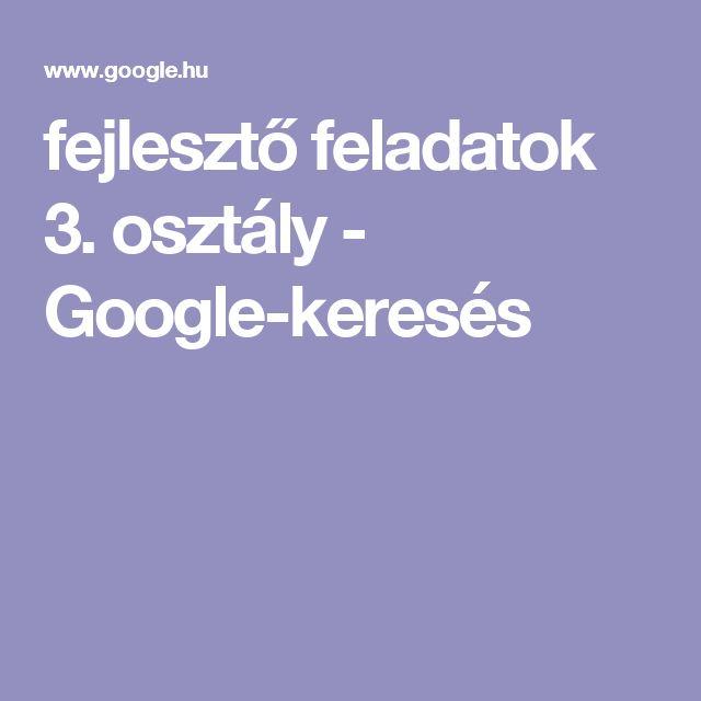 fejlesztő feladatok 3. osztály - Google-keresés