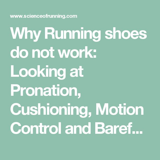 Why Running shoes do not work: Looking at Pronation, Cushioning, Motion Control and Barefoot running. – Science of Running