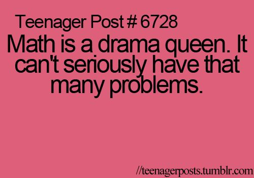 Math humor: Math is a drama queen. It can't seriously have that many problems.