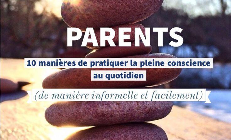 PARENTS : 10 manières de pratiquer la pleine conscience au quotidien (de manière informelle et facilement). Pour une vie de famille plus sereine...