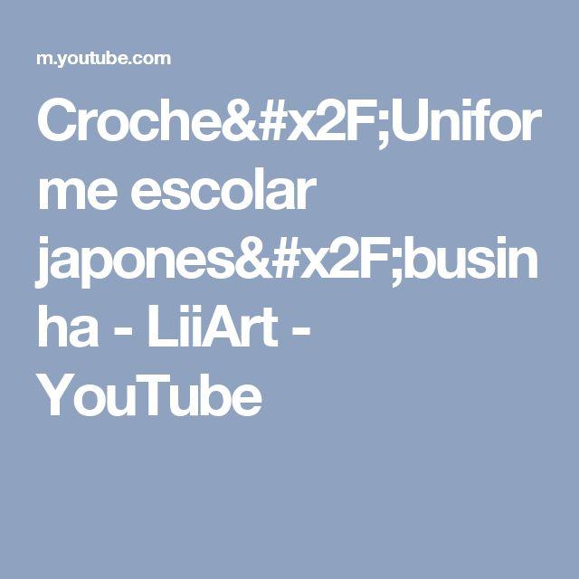 Croche/Uniforme escolar japones/businha - LiiArt - YouTube