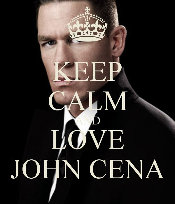 keep calm and love john cena because he is the champ and u cant see him