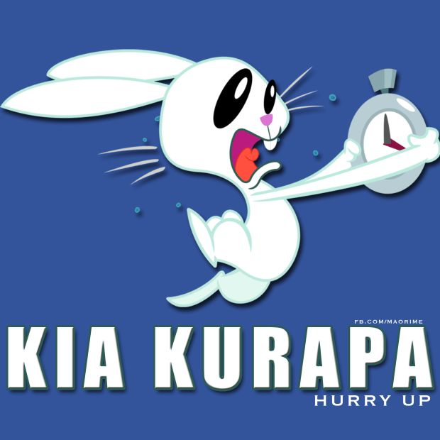Kia Kurapa Hurry up  For more Māori language resources check out www.maorime.com