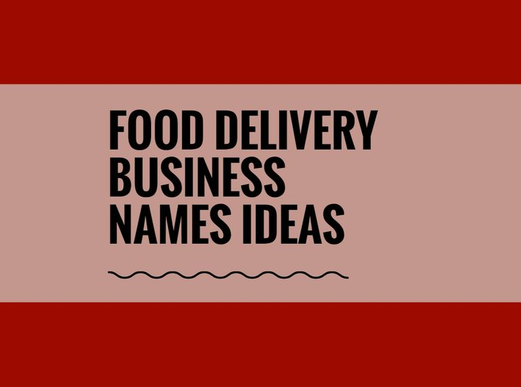A Creative Name Is The Most Important Thing Of Marketing Check Here Best Food Delivery Business Names