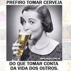 Prefiro tomar cerveja                                                                                                                                                      Mais
