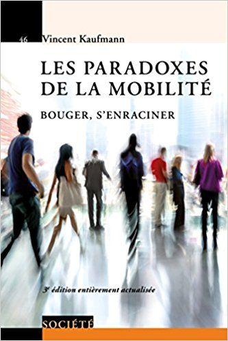 Les paradoxes de la mobilité: Bouger, s'enraciner - Vincent Kaufmann