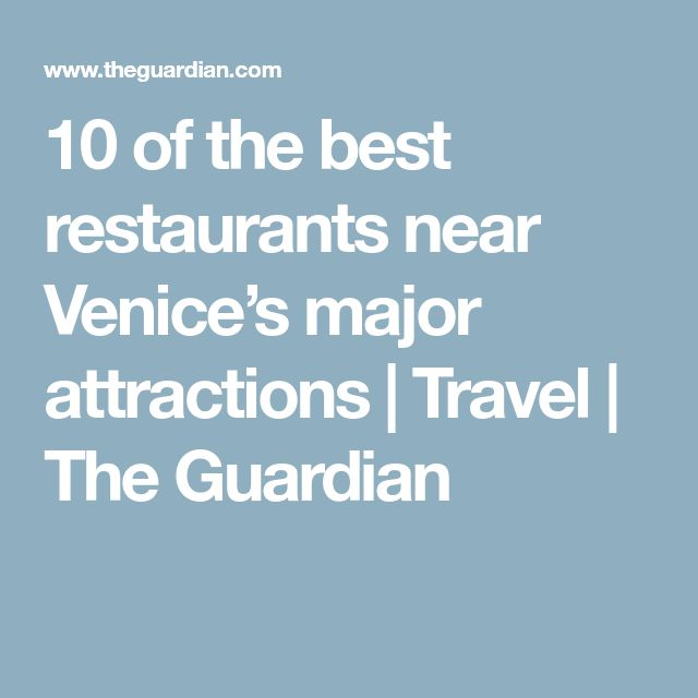 10 of the best restaurants near Venice's major attractions   Travel   The Guardian