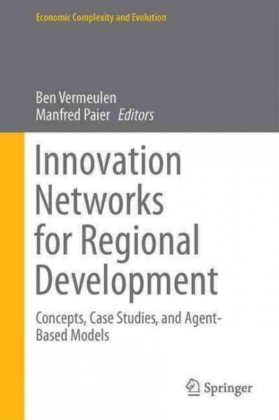 Innovation Networks for Regional Development: Concepts, Case Studies, and Agent-based Models