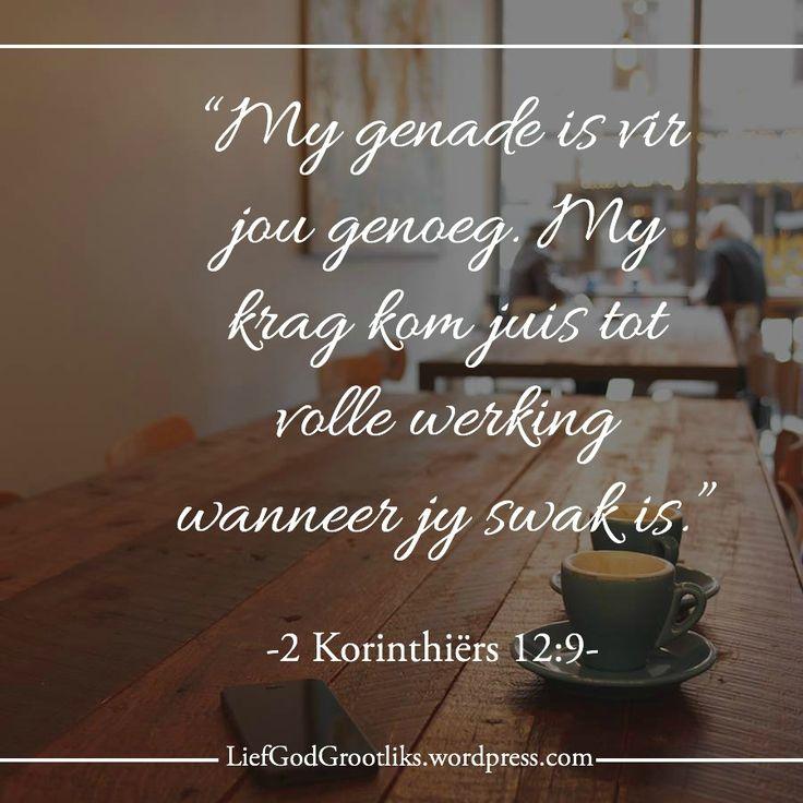 """WEEK 7 DAG 1 - 22 FEB 2016– HOE ANTWOORD GOD GEBED? MAANDAG – God sê nee LEES: 2 Korintiërs 12:7-10 SOAP: 2 Korintiërs 12: 8-9 Drie maal het ek die Here gebid dat dit van my af weggeneem moet word. Sy antwoord was: """"My genade is vir jou genoeg. My krag kom juis tot volle werking wanneer jy swak is."""" Daarom sal ek baie liewer oor my swakhede roem, sodat die krag van Christus my beskutting kan wees."""