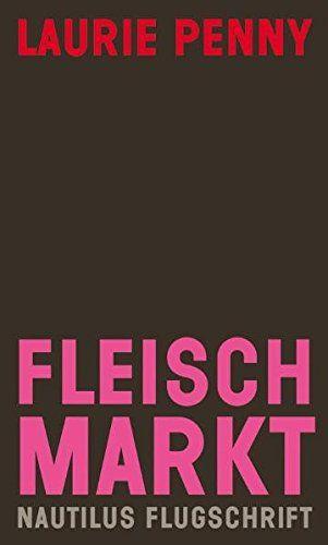 Fleischmarkt: Weibliche Körper im Kapitalismus (Flugschri…
