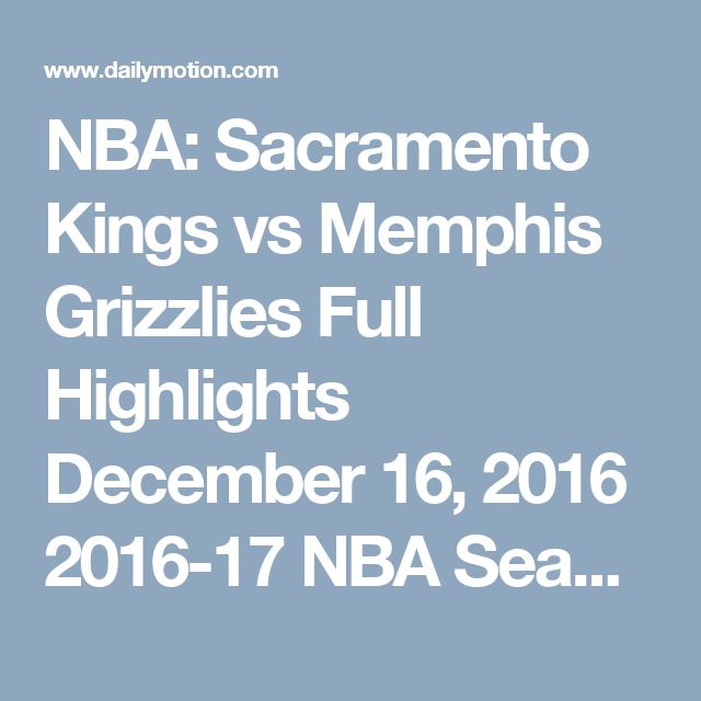 NBA: Sacramento Kings vs Memphis Grizzlies  Full Highlights  December 16, 2016  2016-17 NBA Season - Video Dailymotion