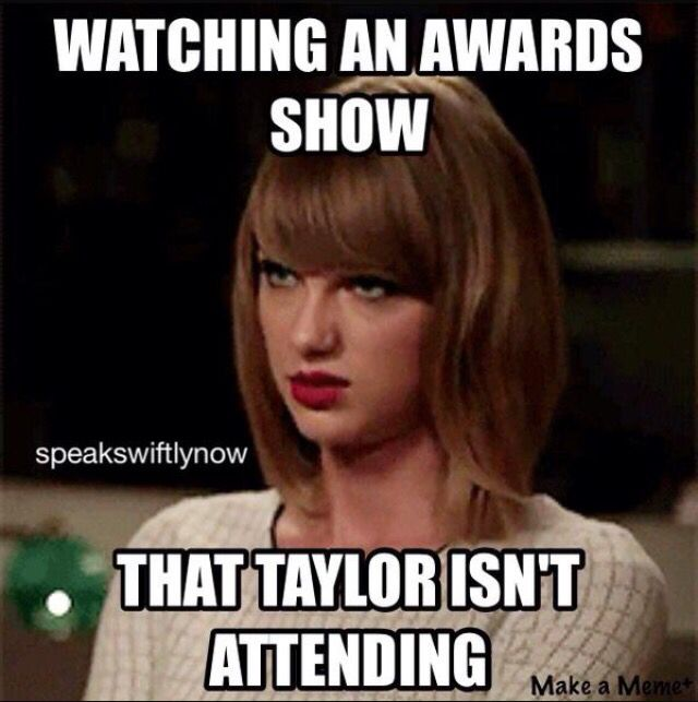 It's seriously so true. I didn't even watch the Oscars cause Taylor wasn't there.