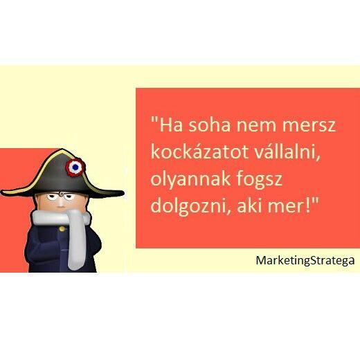 Kockáztatni muszáj...! - MarketingStratéga