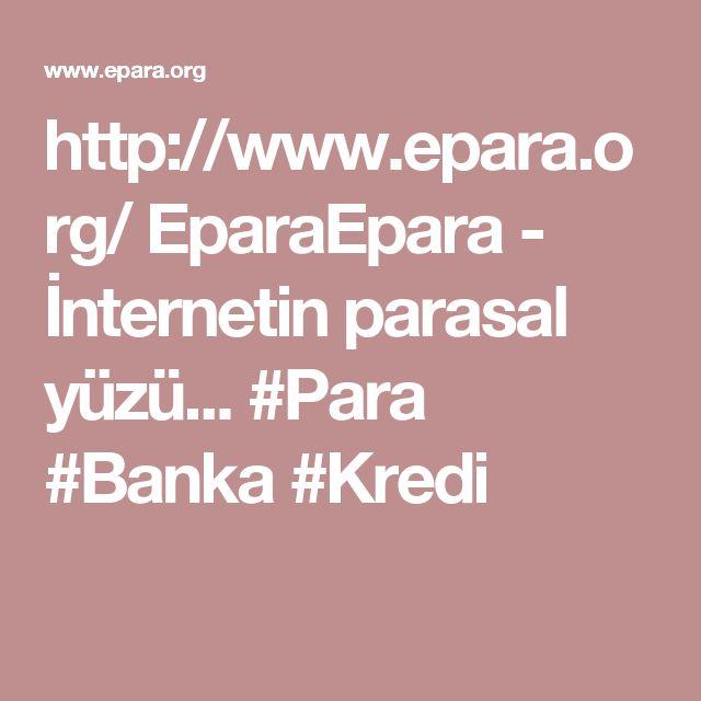 http://www.epara.org/  EparaEpara - İnternetin parasal yüzü...  #Para #Banka #Kredi