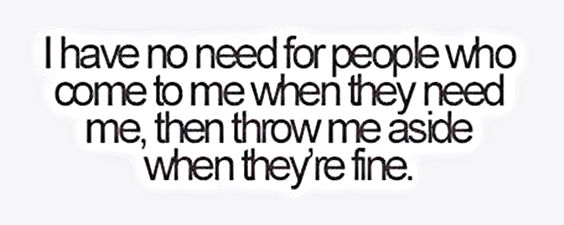 I had a friend like this...I thought we were really good friends until I realized I was just someone he needed at that time to vent to and complain to about people. Now I am nothing to him and I've learned my lesson, now he is nothing to me. I no longer talk to him and no longer have him on fb...I don't regret deleting him from my life, not one bit.