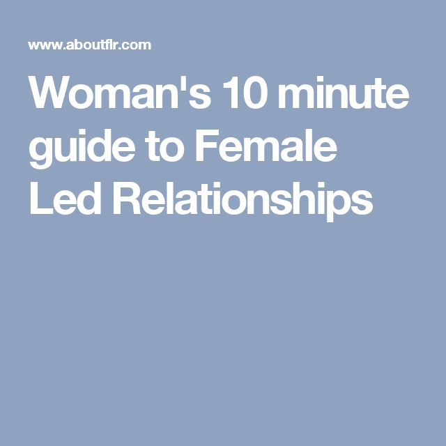 Woman's 10 minute guide to Female Led Relationships