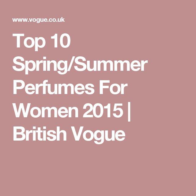 Top 10 Spring/Summer Perfumes For Women 2015 | British Vogue