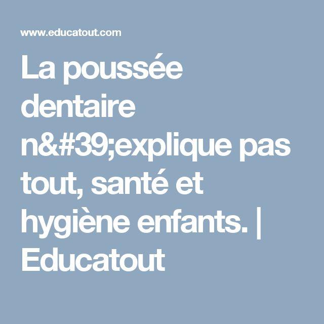La poussée dentaire n'explique pas tout, santé et hygiène enfants. | Educatout