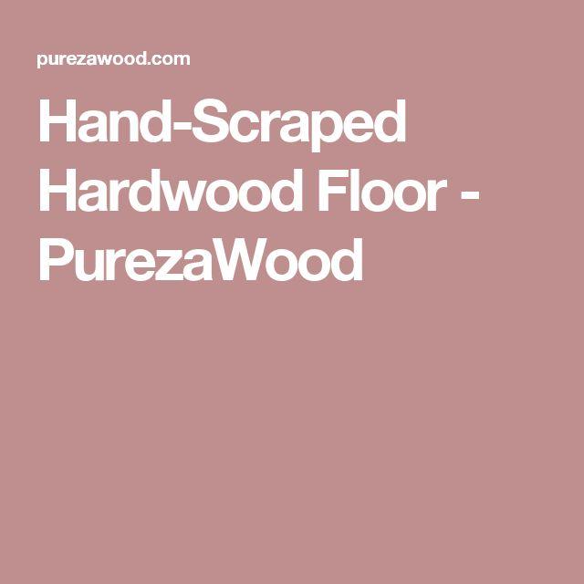 Hand-Scraped Hardwood Floor - PurezaWood