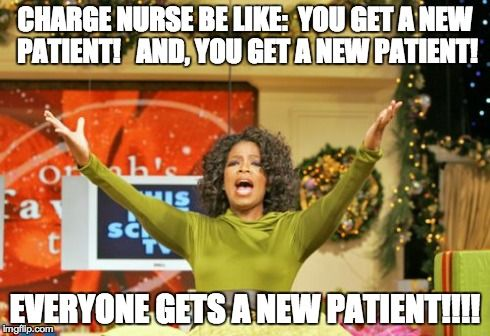 Charge Nurse giving away patients like its Christmas.