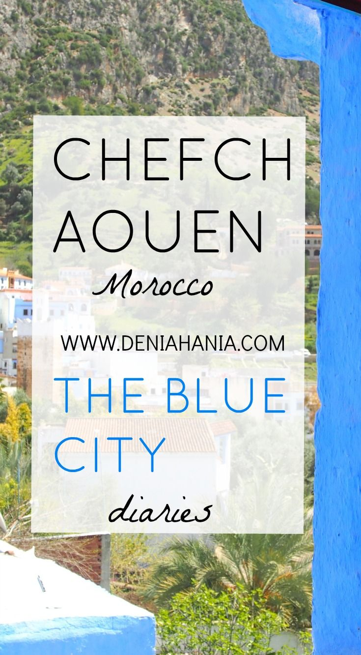 Chefchaouen travel diaries part 1 - How to get there and where to stay? This beautiful blue city will make you want to stay there forever  www.deniahania.com