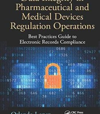 Data Integrity In Pharmaceutical And Medical Devices Regulation Operations: Best Practices Guide To Electronic Records... PDF