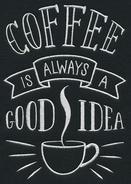 Coffee is always a good idea |  Embroidery Library!