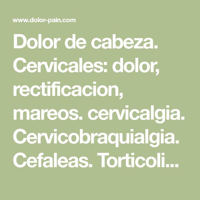 Dolor de cabeza. Cervicales: dolor, rectificacion, mareos. cervicalgia. Cervicobraquialgia. Cefaleas. Torticolis. Tratamiento. Argentina