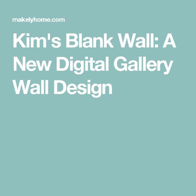 Kim's Blank Wall: A New Digital Gallery Wall Design